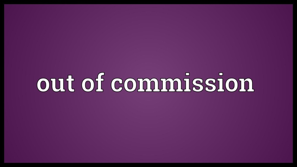 out of commission