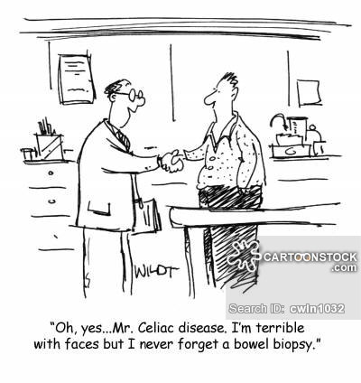 """Oh yes, Mr Celiac disease. I'm terrible with faces but I never forget a bowel biopsy."""